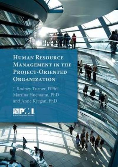 Human Resource Management in the Project-Oriented Organization - Martina Huemann