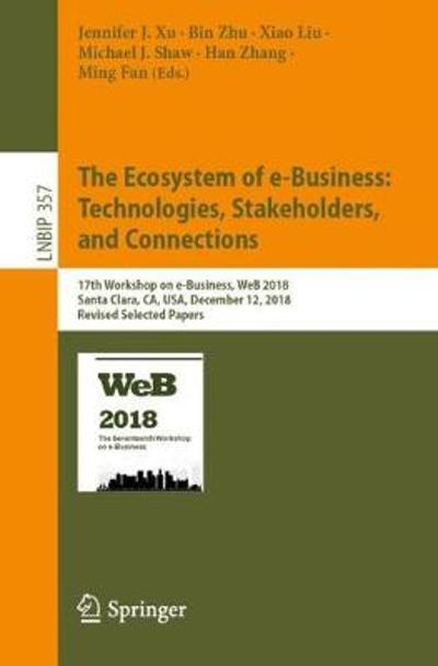 The Ecosystem of e-Business: Technologies, Stakeholders, and Connections - Jennifer J. Xu