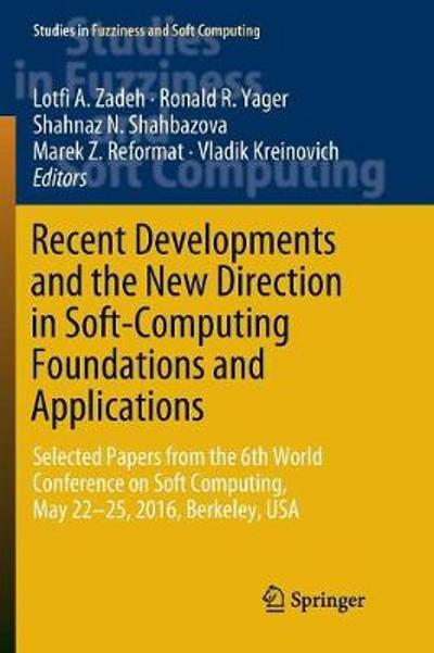 Recent Developments and the New Direction in Soft-Computing Foundations and Applications - Lotfi A. Zadeh