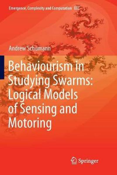 Behaviourism in Studying Swarms: Logical Models of Sensing and Motoring - Andrew Schumann