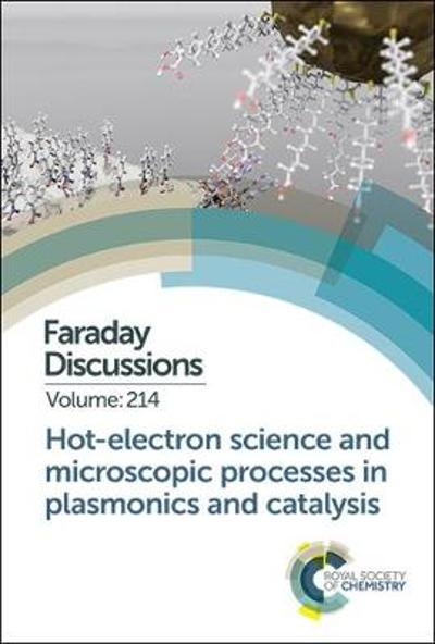 Hot-electron Science and Microscopic Processes in Plasmonics and Catalysis - Royal Society of Chemistry