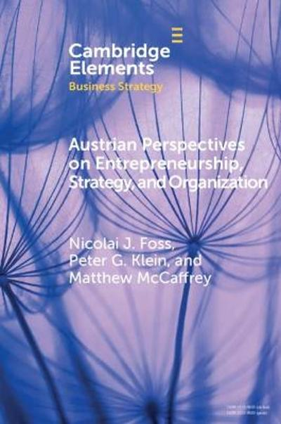 Austrian Perspectives on Entrepreneurship, Strategy, and Organization - Nicolai J. Foss
