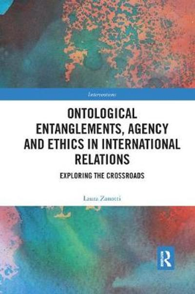 Ontological Entanglements, Agency and Ethics in International Relations - Laura Zanotti