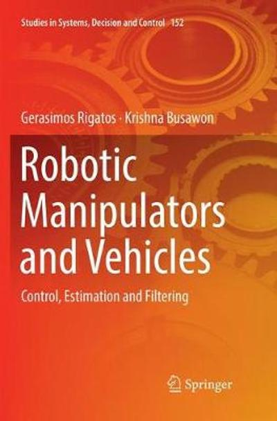 Robotic Manipulators and Vehicles - Gerasimos Rigatos