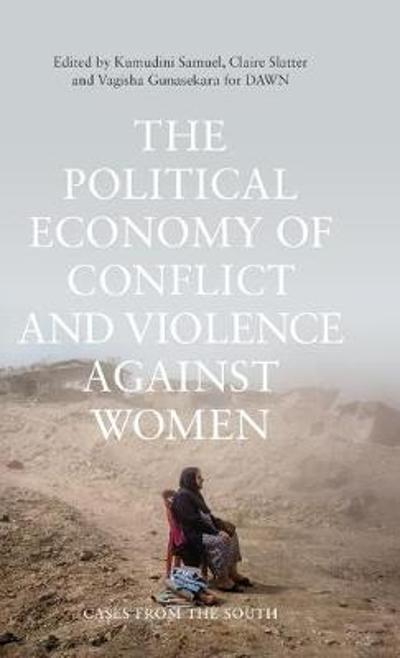 The Political Economy of Conflict and Violence against Women - Kumudini Samuel