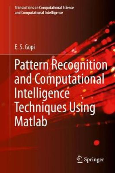 Pattern Recognition and Computational Intelligence Techniques Using Matlab - E. S. Gopi
