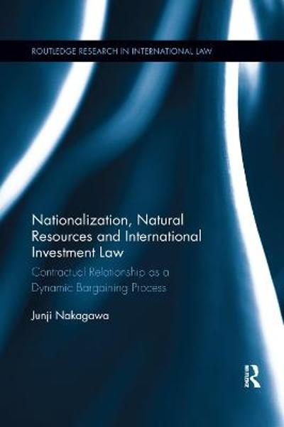 Nationalization, Natural Resources and International Investment Law - Junji Nakagawa