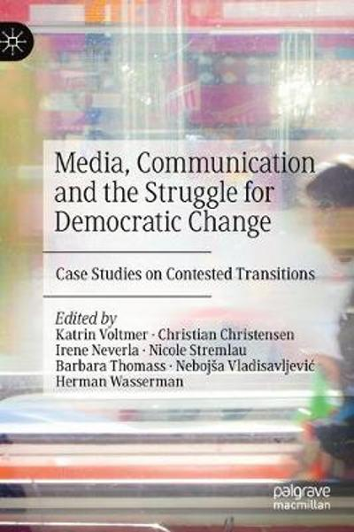 Media, Communication and the Struggle for Democratic Change - Katrin Voltmer