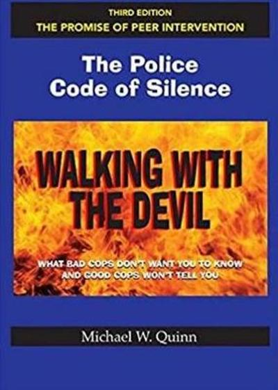 Walking With the Devil: The Police Code of Silence - The Promise of Peer Intervention - Michael Quinn