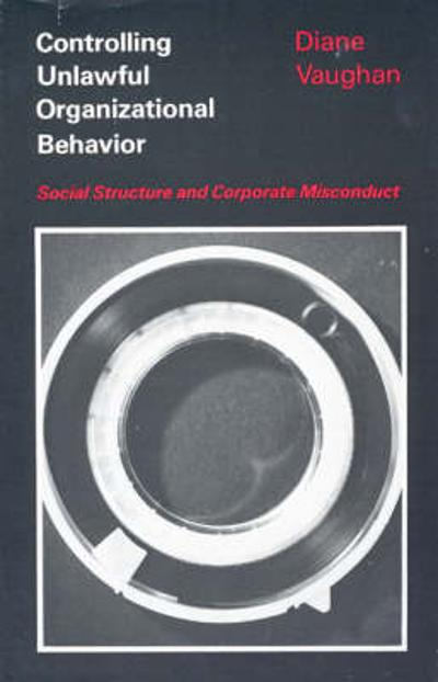 Controlling Unlawful Organizational Behaviour - Diane Vaughan