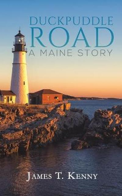 Duckpuddle Road: A Maine Story - James T. Kenny