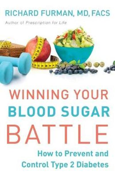 Winning Your Blood Sugar Battle - Richard MD, FACS Furman