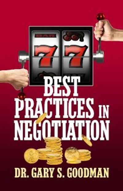 77 Best Practices in Negotiation - Dr. Gary S. Goodman