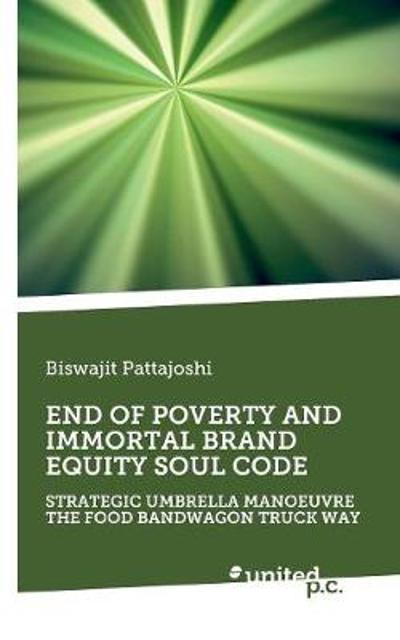 END OF POVERTY AND IMMORTAL BRAND EQUITY SOUL CODE - Biswajit Pattajoshi