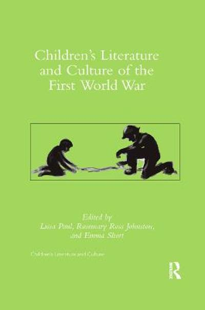 Children's Literature and Culture of the First World War - Lissa Paul
