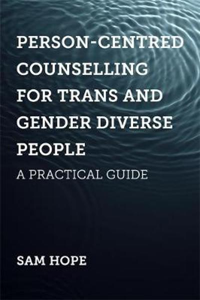 Person-Centred Counselling for Trans and Gender Diverse People - Sam Hope