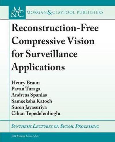 Reconstruction-Free Compressive Vision for Surveillance Applications - Henry Braun