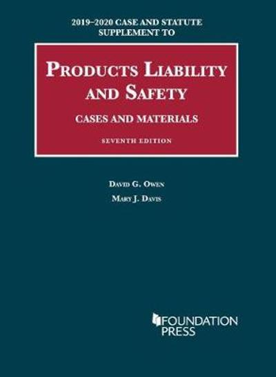 Products Liability and Safety, Cases and Materials, 2019-2020 Case and Statute Supplement - David G. Owen
