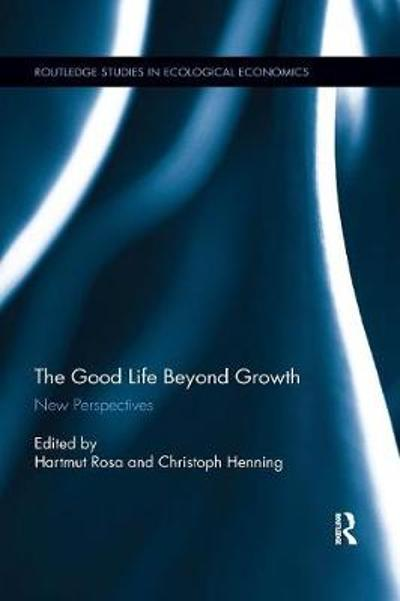 The Good Life Beyond Growth - Hartmut Rosa