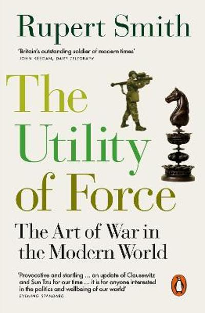 The Utility of Force - Rupert Smith