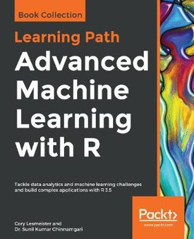 Advanced Machine Learning with R - Cory Lesmeister