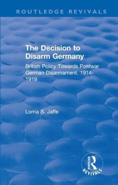 The Decision to Disarm Germany - Lorna S. Jaffe