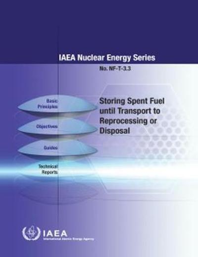 Storing Spent Fuel until Transport to Reprocessing or Disposal - International Atomic Energy Agency