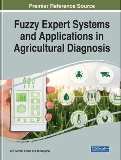 Fuzzy Expert Systems and Applications in Agricultural Diagnosis - A.V. Senthil Kumar