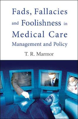 Fads, Fallacies And Foolishness In Medical Care Management And Policy - Theodore R. Marmor