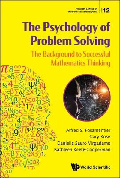 Psychology Of Problem Solving, The: The Background To Successful Mathematics Thinking - Alfred S Posamentier