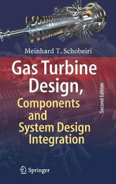Gas Turbine Design, Components and System Design Integration - Meinhard T. Schobeiri