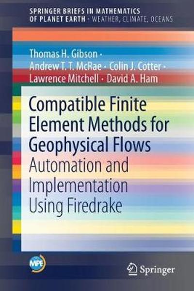 Compatible Finite Element Methods for Geophysical Flows - Thomas H. Gibson