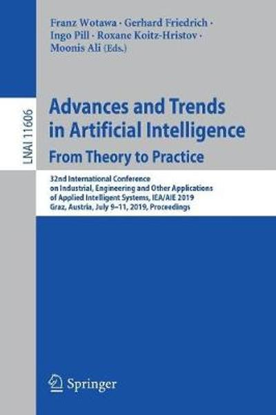 Advances and Trends in Artificial Intelligence. From Theory to Practice - Franz Wotawa
