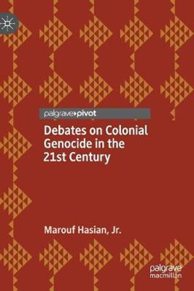 Debates on Colonial Genocide in the 21st Century - Marouf Hasian Jr.