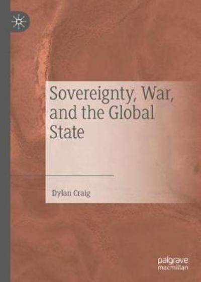 Sovereignty, War, and the Global State - Dylan Craig