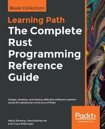 The The Complete Rust Programming Reference Guide - Rahul Sharma