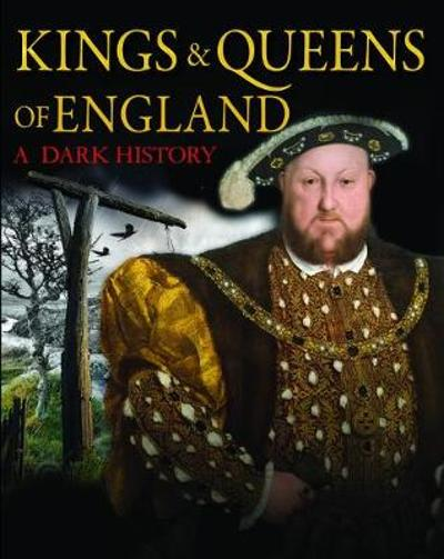 Kings & Queens of England: A Dark History - Brenda Ralph Lewis