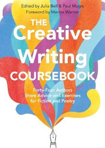 The Creative Writing Coursebook - Julia Bell
