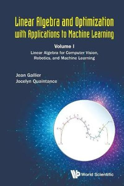 Linear Algebra And Optimization With Applications To Machine Learning - Volume I: Linear Algebra For Computer Vision, Robotics, And Machine Learning - Jean H Gallier