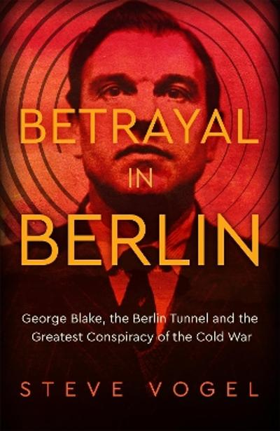 Betrayal in Berlin - Steve Vogel