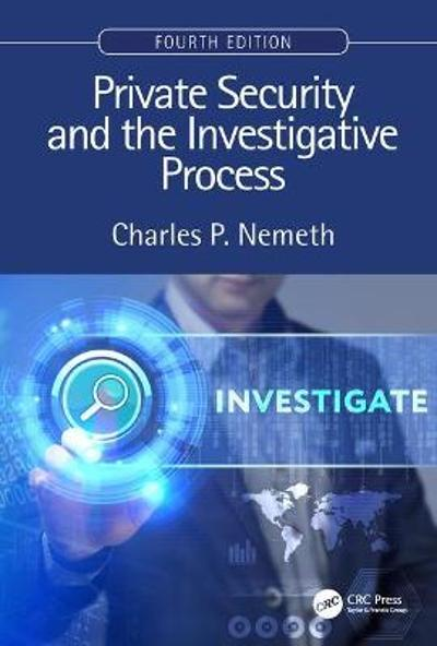 Private Security and the Investigative Process, Fourth Edition - Charles P. Nemeth