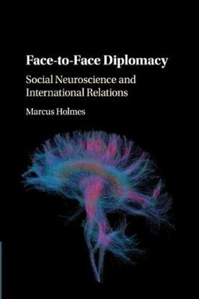 Face-to-Face Diplomacy - Marcus Holmes