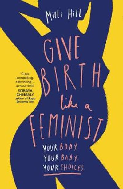 Give Birth Like a Feminist - Milli Hill