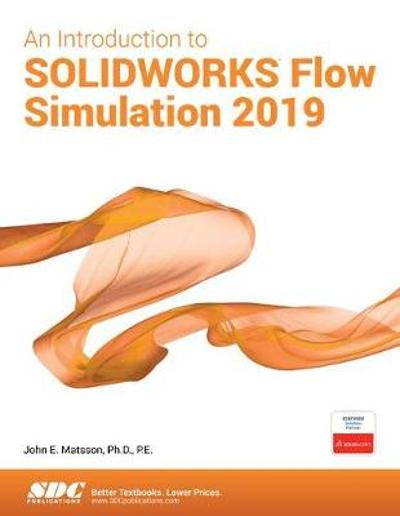 An Introduction to SOLIDWORKS Flow Simulation 2019 - John Matsson