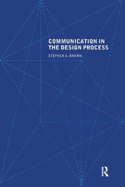 Communication in the Design Process - Stephen A. Brown