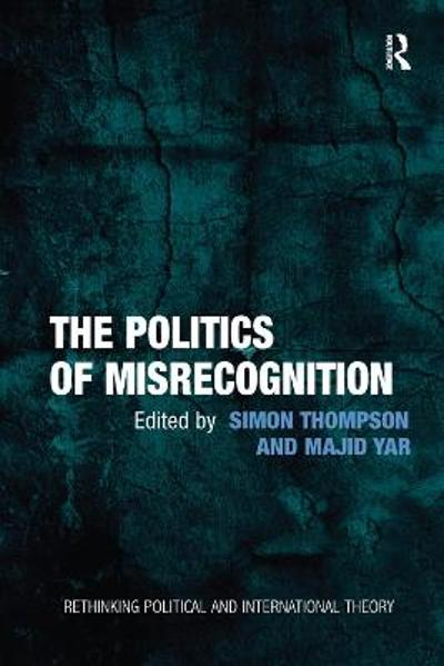 The Politics of Misrecognition - Majid Yar