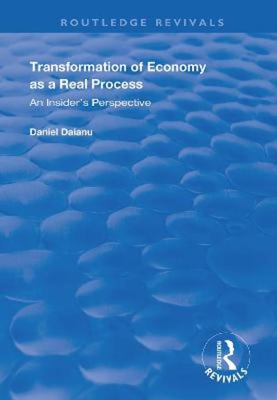 Transformation of Economy as a Real Process - Daniel Daianu