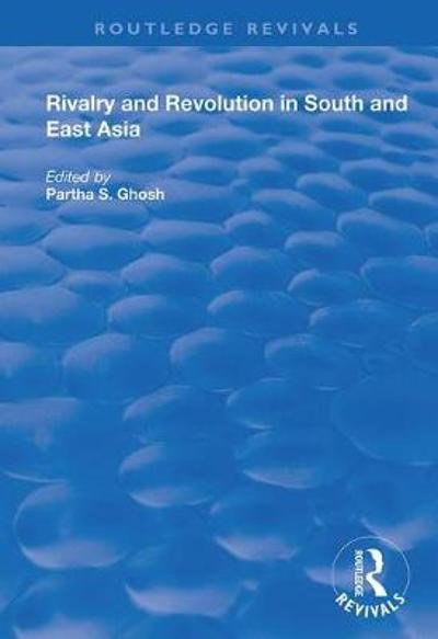 Rivalry and Revolution in South and East Asia - Partha S. Ghosh
