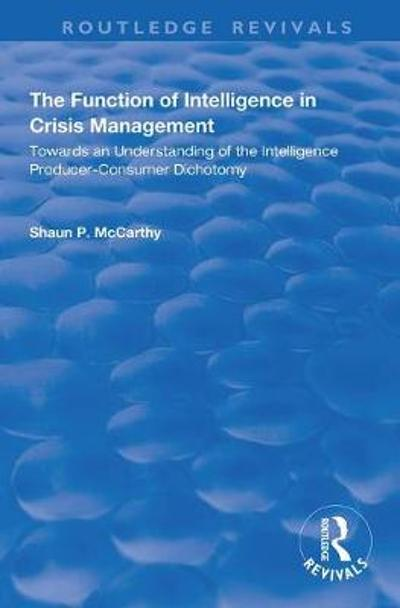 The Function of Intelligence in Crisis Management - Shaun P. McCarthy