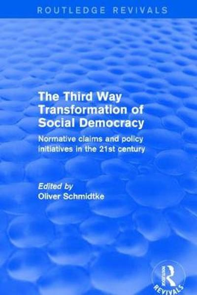 Revival: The Third Way Transformation of Social Democracy (2002) - Oliver Schmidtke